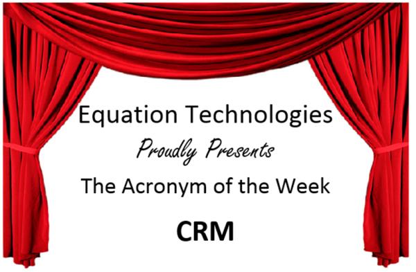 Acronym of the week - CRM
